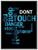DONT TOUCH MY PHONE NEEEW!