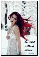 So cold.
