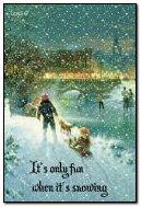 It's only fun when it's snowing!