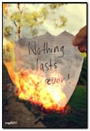 Nothing lasts forever!