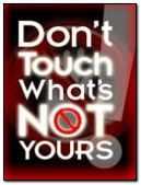 don't touch what's not yours